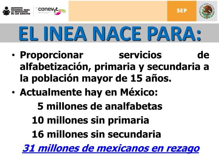 Proporcionar servicios de alfabetización, primaria y secundaria a la población mayor de 15 años.