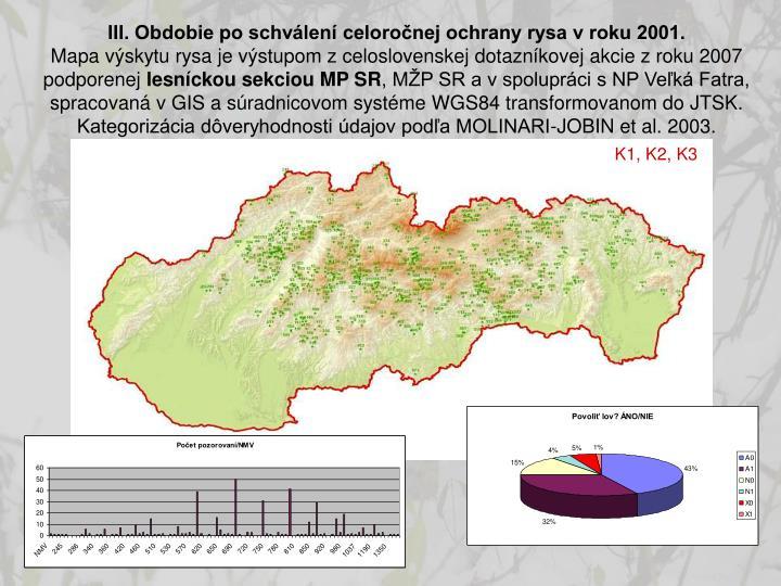 III. Obdobie po schválení celoročnej ochrany rysa v roku 2001.