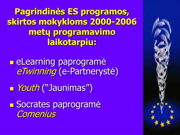 Pagrindinės ES programos, skirtos mokykloms 2000-2006 metų programavimo laikotarpiu: