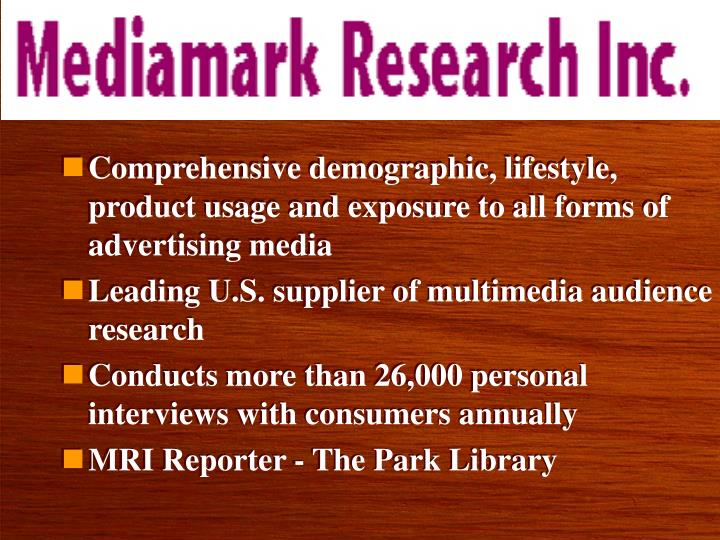 Comprehensive demographic, lifestyle, product usage and exposure to all forms of advertising media