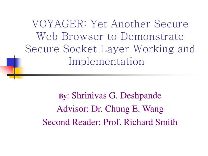 VOYAGER: Yet Another Secure Web Browser to Demonstrate Secure Socket Layer Working and Implementatio...