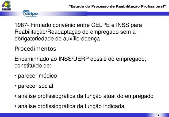 1987- Firmado convênio entre CELPE e INSS para Reabilitação/Readaptação do empregado sem a obrigatoriedade do auxílio-doença