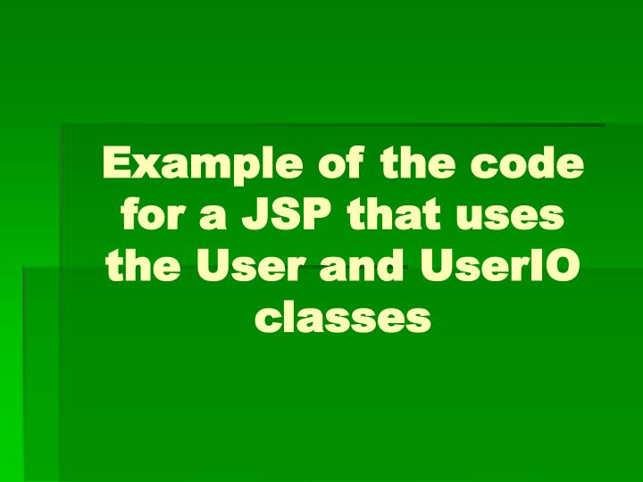 Example of the code for a JSP that uses the User and UserIO classes