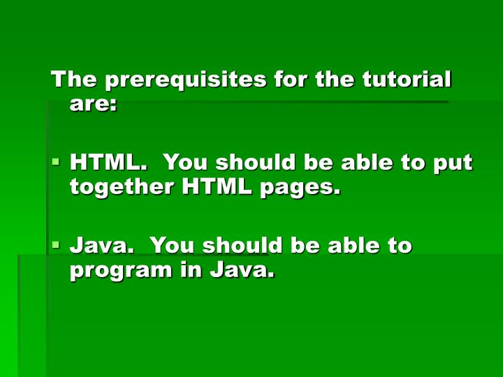 The prerequisites for the tutorial are: