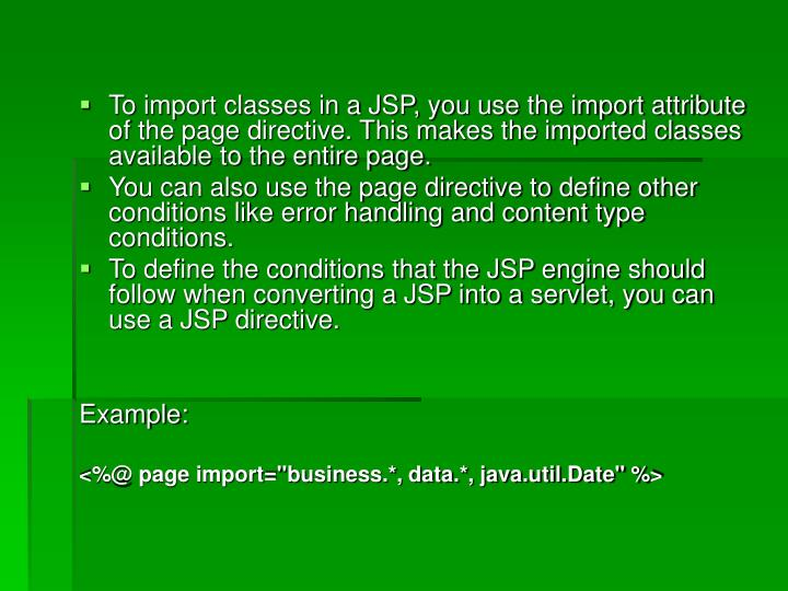 To import classes in a JSP, you use the import attribute of the page directive. This makes the imported classes available to the entire page.