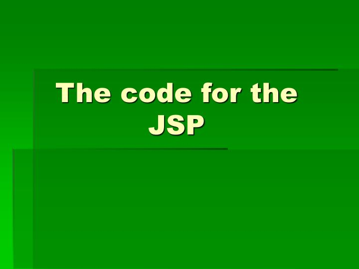 The code for the JSP