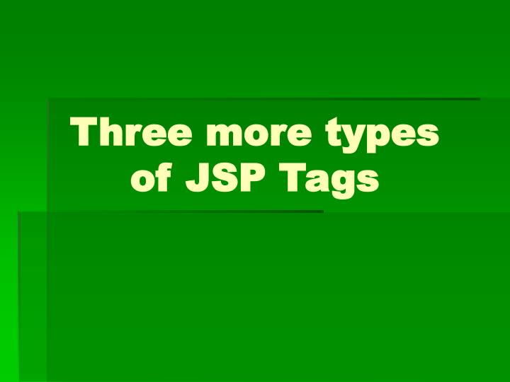 Three more types of JSP Tags
