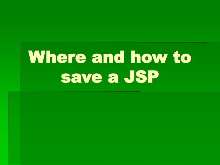 Where and how to save a JSP
