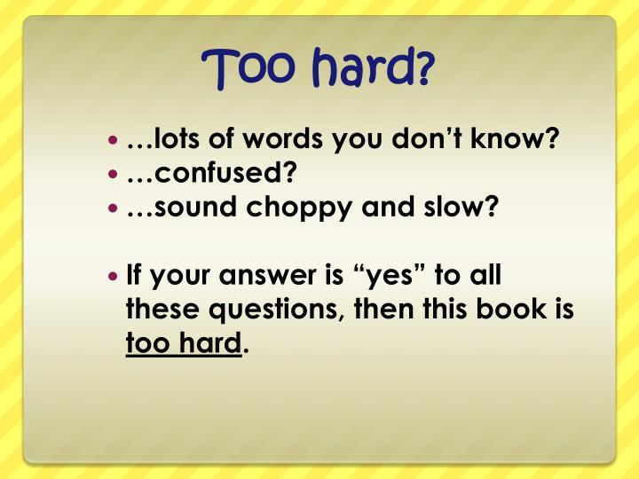 Too hard?