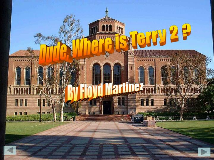 Dude, Where is Terry 2 ?