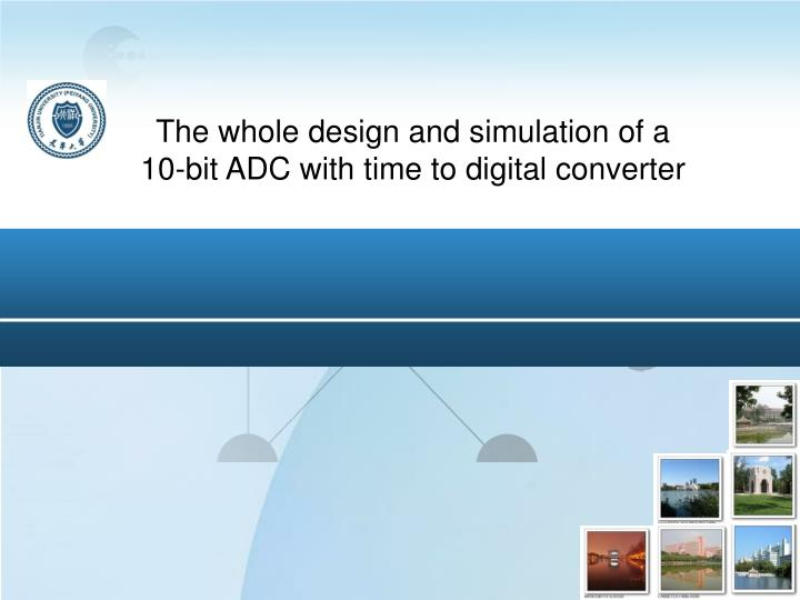 The whole design and simulation of a 10-bit ADC with time to digital converter