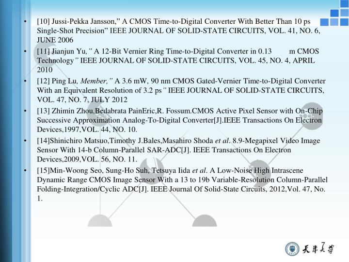 "[10] Jussi-Pekka Jansson,"" A CMOS Time-to-Digital Converter With Better Than 10 ps Single-Shot Precision"" IEEE JOURNAL OF SOLID-STATE CIRCUITS, VOL. 41, NO. 6, JUNE 2006"