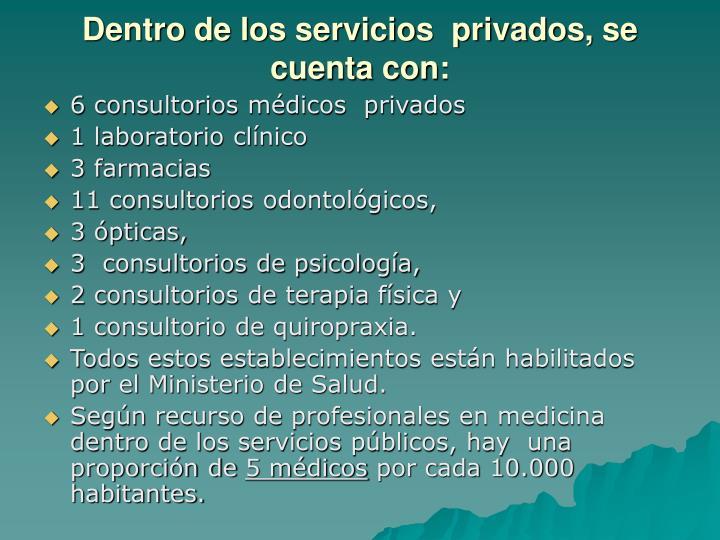 Dentro de los servicios  privados, se cuenta con: