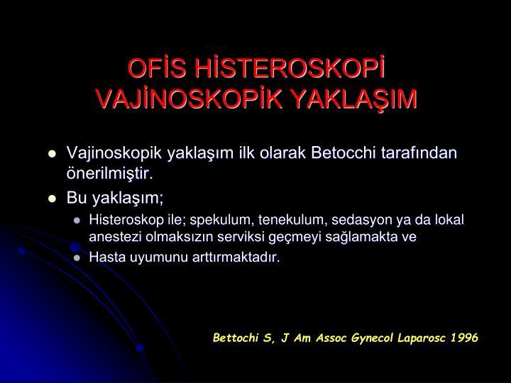 Vajinoskopik yaklaşım ilk olarak Betocchi tarafından önerilmiştir.