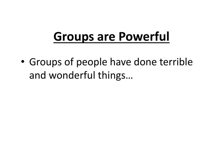 Groups are Powerful