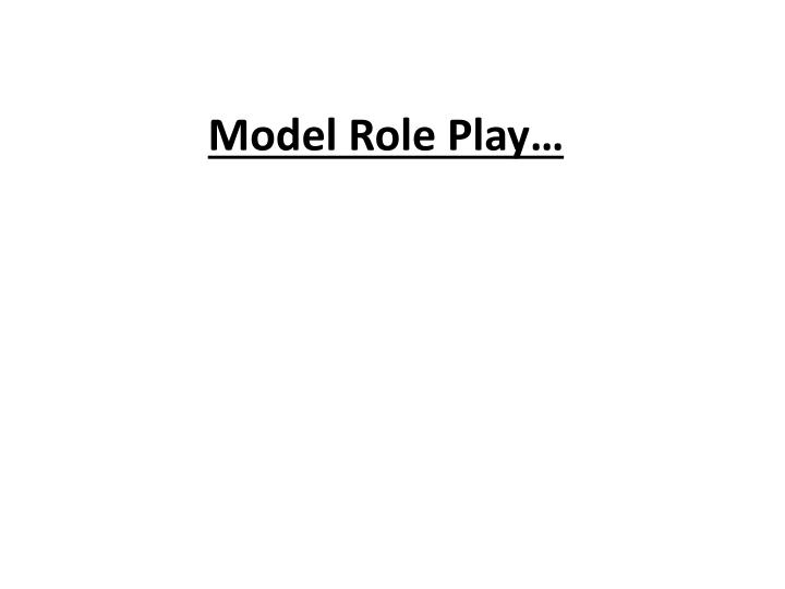 Model Role Play…
