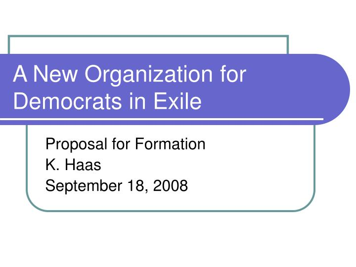 A new organization for democrats in exile