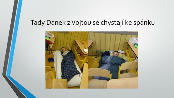 Tady Danek z Vojtou se chystají ke spánku