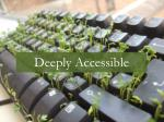 deeply accessible