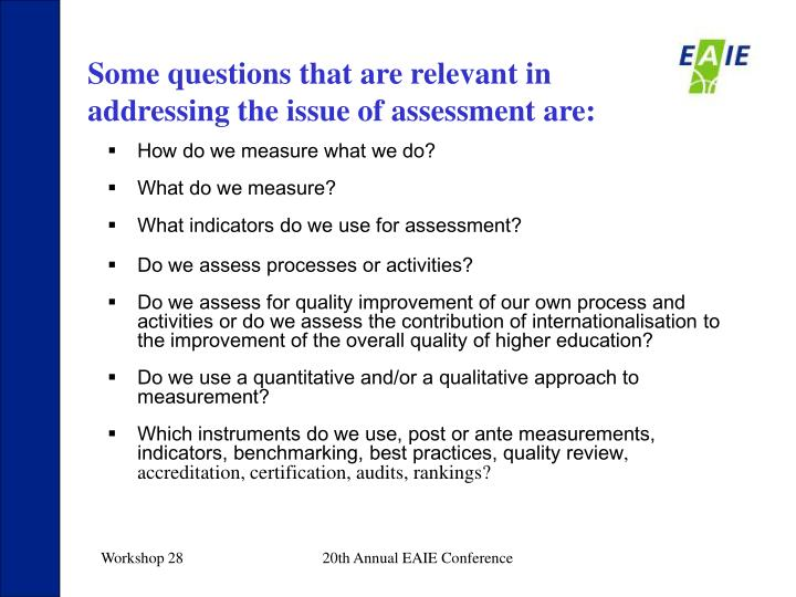 Some questions that are relevant in addressing the issue of assessment are: