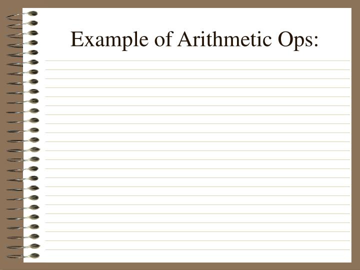 Example of Arithmetic Ops: