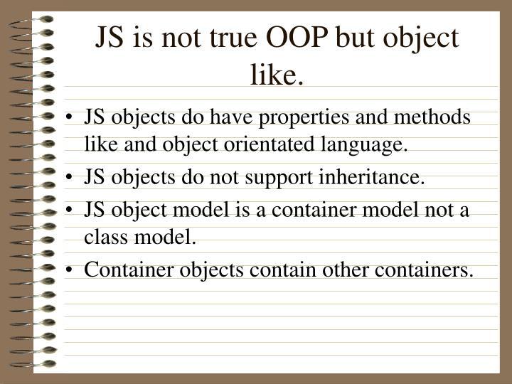 JS is not true OOP but object like.