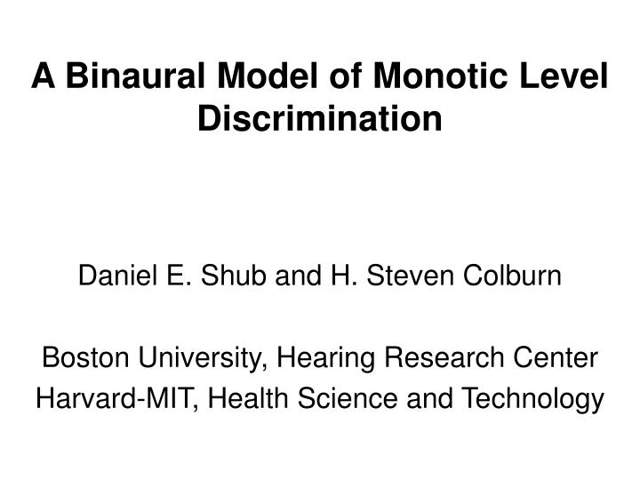 A binaural model of monotic level discrimination
