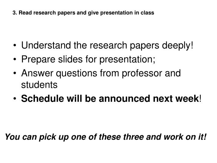 3. Read research papers and give presentation in class