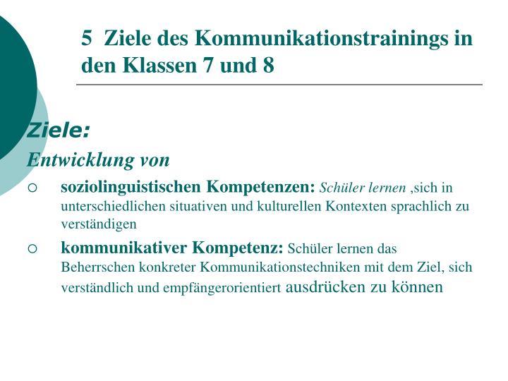 5  Ziele des Kommunikationstrainings in den Klassen 7 und 8