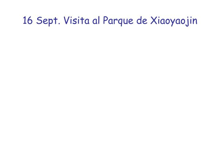16 Sept. Visita al Parque de Xiaoyaojin