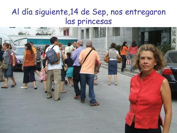 Al día siguiente,14 de Sep, nos entregaron las princesas
