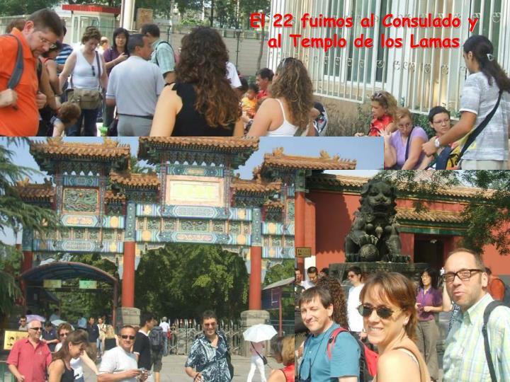 El 22 fuimos al Consulado y al Templo de los Lamas