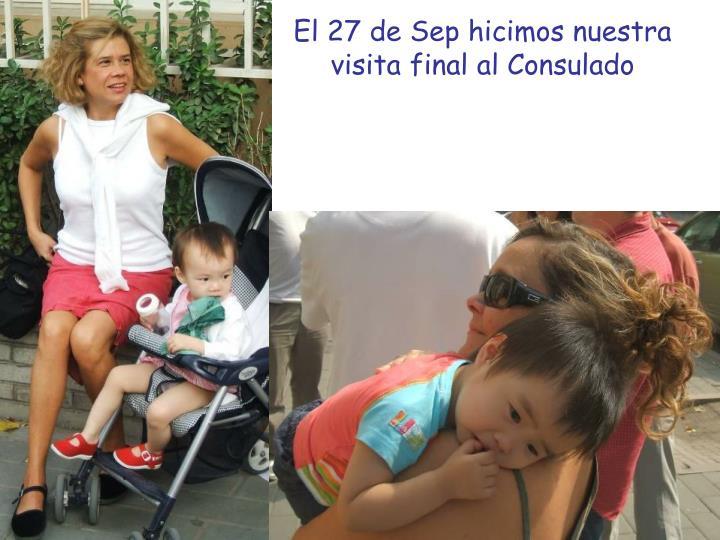 El 27 de Sep hicimos nuestra visita final al Consulado