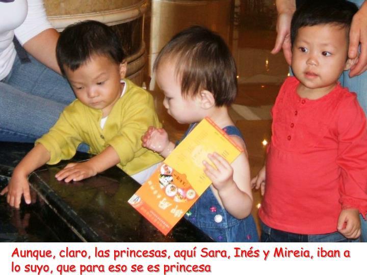 Aunque, claro, las princesas, aquí Sara, Inés y Mireia, iban a lo suyo, que para eso se es princesa