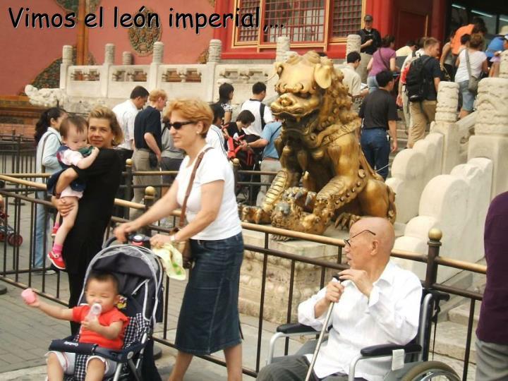 Vimos el león imperial,…