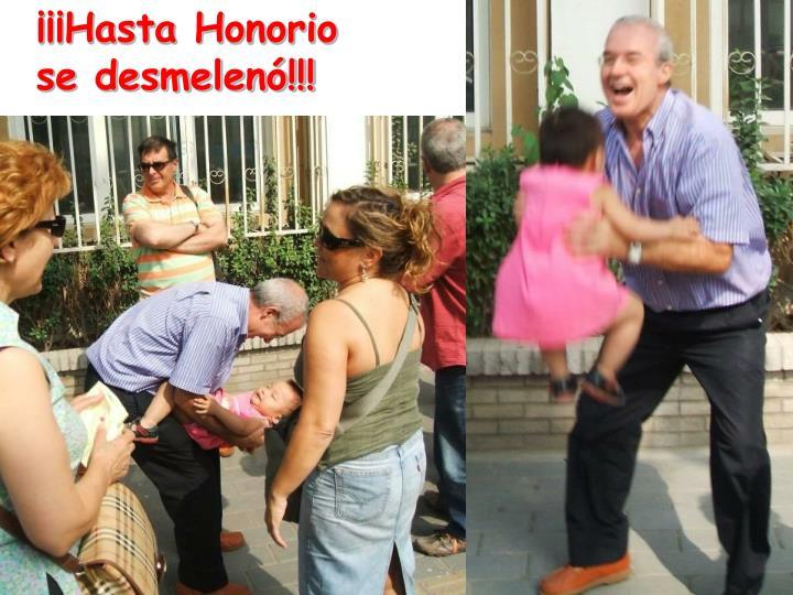 ¡¡¡Hasta Honorio se desmelenó!!!