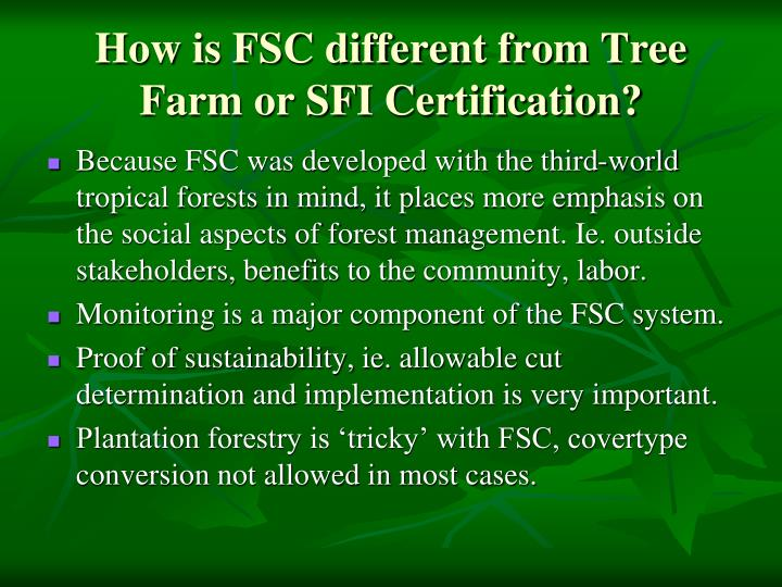 How is FSC different from Tree Farm or SFI Certification?
