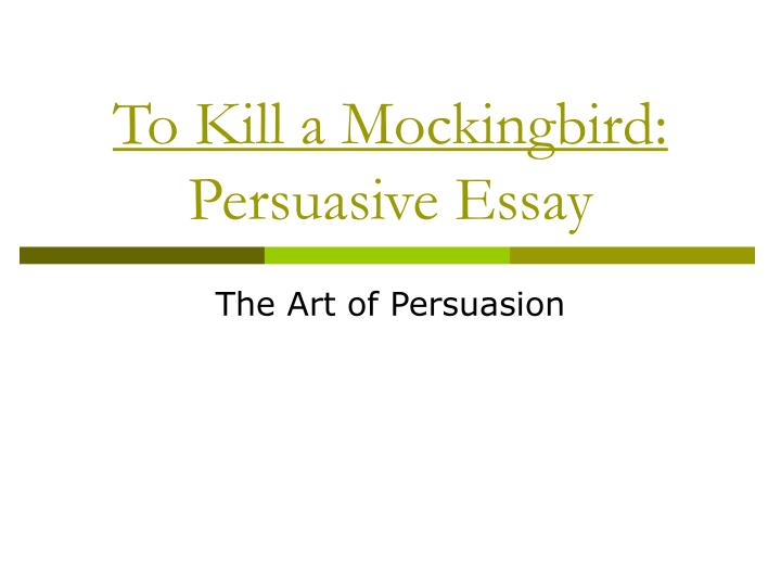 To kill a mockingbird persuasive essay
