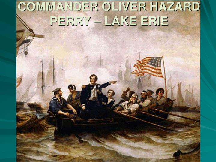 COMMANDER OLIVER HAZARD PERRY – LAKE ERIE