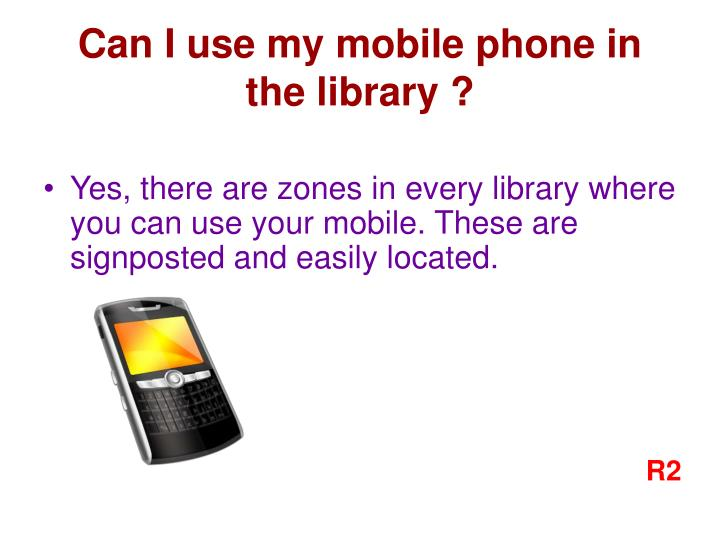 Can I use my mobile phone in the library ?