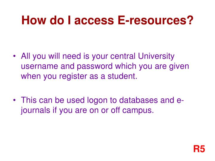 How do I access E-resources?