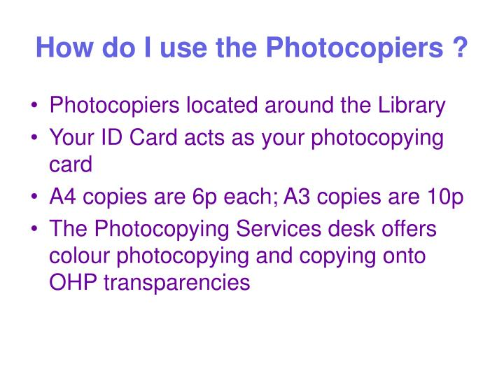 How do I use the Photocopiers ?