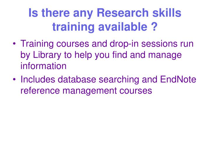Is there any Research skills training available ?
