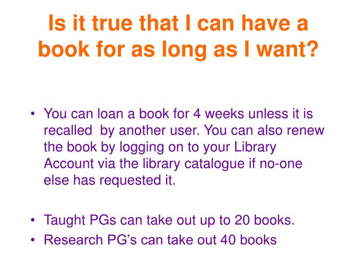 Is it true that I can have a book for as long as I want?