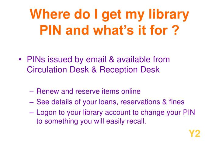 Where do I get my library PIN and what's it for ?
