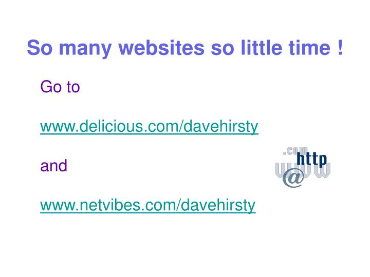 So many websites so little time !