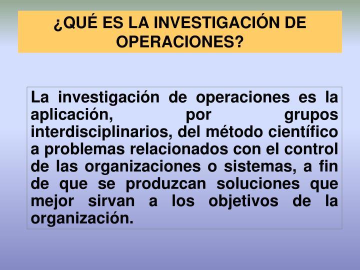 ¿QUÉ ES LA INVESTIGACIÓN DE OPERACIONES?