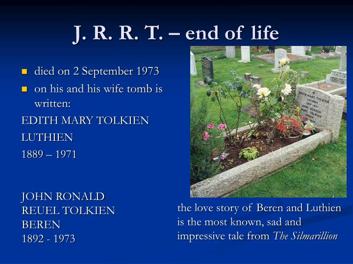 J. R. R. T. – end of life