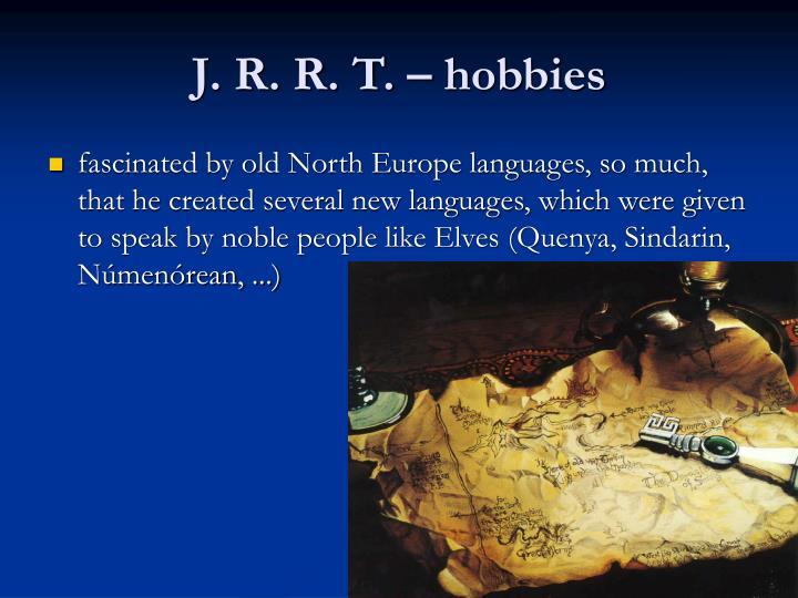 J. R. R. T. – hobbies