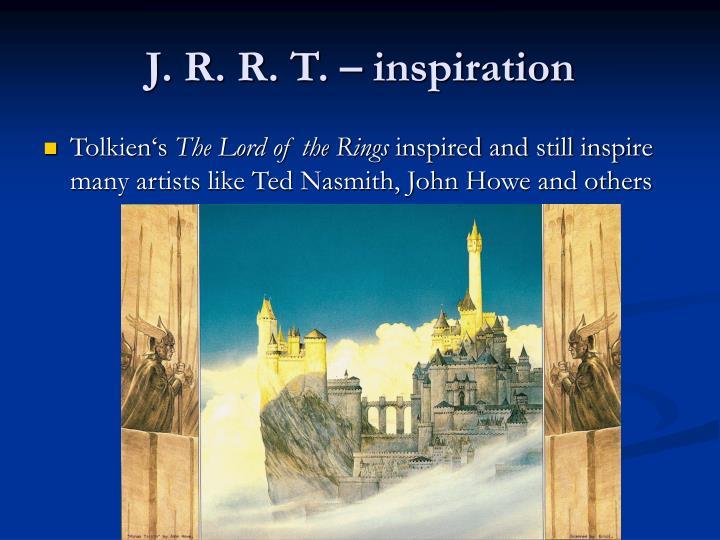 J. R. R. T. – inspiration